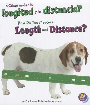 +Como mides la longitud y la distancia?/How Do You Measure Length and Distance? By Adamson, Thomas K./ Adamson, Heather